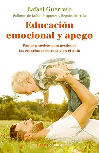 Educación emocional y apego: Pautas prácticas para gestionar las emociones en casa y en el aula (Padres e hijos) por Rafael Guerrero