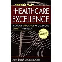 The Toyota Way to Healthcare Excellence: Increase Efficiency and Improve Quality with Lean (ACHE Management) by John R. Black (2008-05-01)