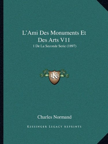 L'Ami Des Monuments Et Des Arts V11: 1 de La Seconde Serie (1897)