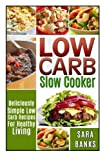 Low Carb Slow Cooker: Deliciously Simple Low Carb Recipes For Healthy Living: Volume 1 (low carb slow cooker recipes, low carb slow cooker cookbook)