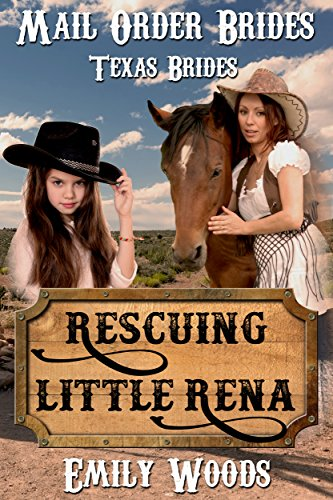 Mail Order Bride: Rescuing Little Rena (Texas Brides Book 2)