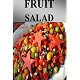 FRUIT SALAD: Here presenting you the best, delicious and weight loss fruit salad with pictures. (English Edition)