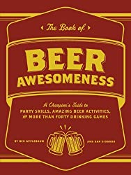 The Book of Beer Awesomeness: A Champion's Guide to Party Skills, Amazing Beer Activities, and More Than Forty Drinking Games by Ben Applebaum (2012-07-11)