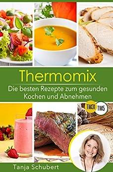 abnehmen mit dem thermomix die 101 besten rezepte zum gesunden kochen und abnehmen abnehmen. Black Bedroom Furniture Sets. Home Design Ideas
