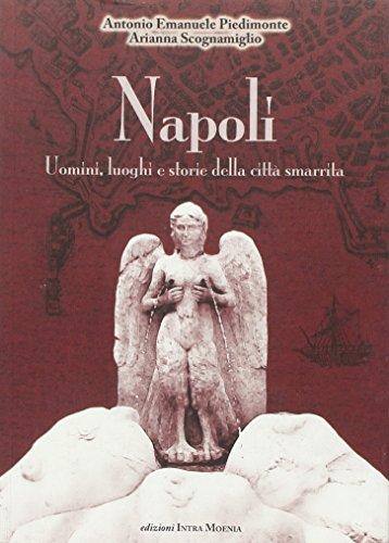 Napoli. Uomini luoghi e storie della citt smarrita