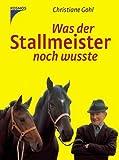 Was der Stallmeister noch wußte. Sonderausgabe von Gohl. Christiane (2004) Gebundene Ausgabe