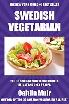 Top 30 Swedish Vegetarian Recipes in Just And Only 3 Steps (World Most-Popular Vegetarian Recipes Book 1) (English Edition) par [Muir, Caitlin]