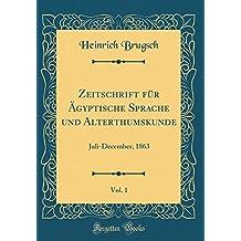 Zeitschrift für Ägyptische Sprache und Alterthumskunde, Vol. 1: Juli-December, 1863 (Classic Reprint)