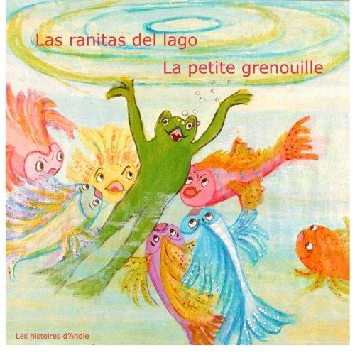 Las ranitas del lago - La petite grenouille: Un cuento bilingüe para niños - Livre bilingue pour enfants: Volume 1 (Les histoires d'Andie) por Andrée Tretiakoff