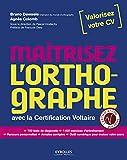 Maitrisez l'orthographe: Avec la  certification Voltaire. 700 tests de diagnostic. 1400 exercices d'entraînement.