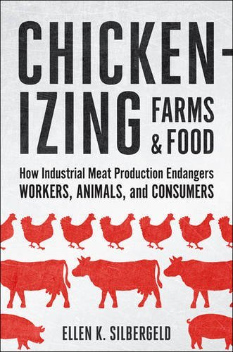 Chickenizing Farms and Food - How Industrial Meat Production Endangers Workers, Animals, and Consumers