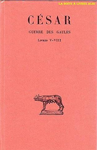 César Guerre des Gaules tome II livres V à VIII Les Belles Lettres Guillaume Budé