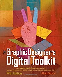 The Graphic Designer's Digital Toolkit: A Project-based Introduction to Adobe Photoshop CS5, Illustrator CS5 & InDesign CS5