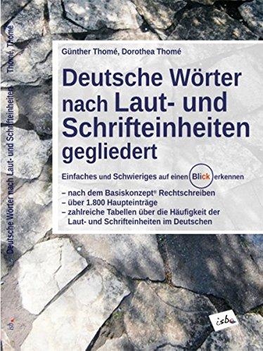 Deutsche Wörter nach Laut- und Schrifteinheiten gegliedert: Einfaches und Schwieriges auf einen Blick erkennen, nach dem Basiskonzept Rechtschreiben, über 1.800 Haupteinträge (Richtig einfach lesen)