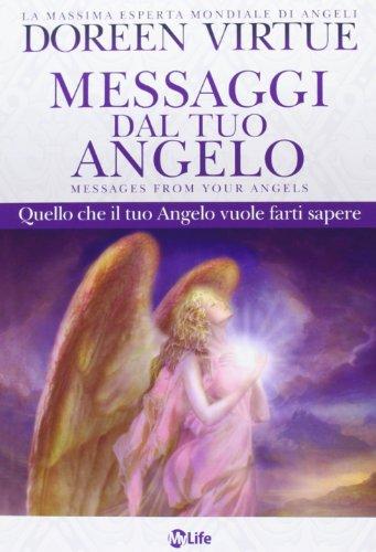 Messaggi del tuo angelo. Quello che il tuo angelo vuole farti sapere