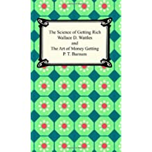 The Science of Getting Rich and The Art of Money Getting by Wallace D. Wattles (2005-01-01)