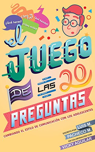 El Juego de las 20 Preguntas: Cambiando el estilo de comunicación con adolescentes por Luis Manuel Pacheco Muñoz