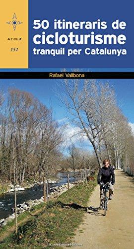 50 Itineraris De Cicloturisme Tranquil Per Catalunya (Azimut) por Rafael Vallbona i Sallent