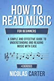 How To Read Music: For Beginners - A Simple and Effective Guide to Understanding and Reading Music with Ease (Music Theory Mastery Book 2)