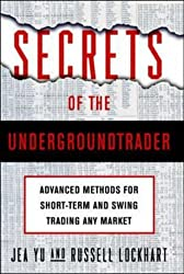 Secrets of the Undergroundtrader: Advanced Methods for Short-term and Swing Trading Any Market by Jea Yu (1-Sep-2003) Hardcover
