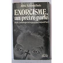 Exorcisme , un prêtre parle -Petite anthologie de la possession aujourd'hui