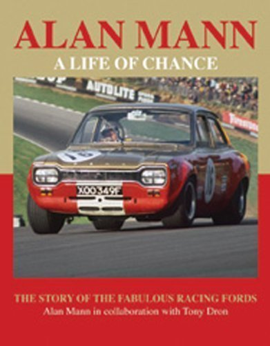Alan Mann - A Life of Chance: The Story of the Fabulous Racing Fords by Alan, Mann, Dron, Tony (2/18/2013)
