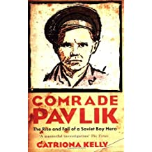 Comrade Pavlik: The Rise and Fall of a Soviet Boy Hero by Catriona Kelly (2007-03-01)
