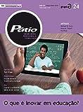 Revista Pátio Ensino Médio, Profissional e Tecnológico 24 - O que é inovar em educação? (PEMPT) (Portuguese Edition)