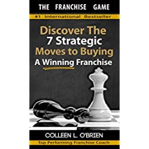 The Franchise Game: Discover The 7 Strategic Moves To Buying A Winning Franchise - How To Buy A Franchise - Franchising - How To Buy A Business (How To ... You Can Buy Book 1) (English Edition)