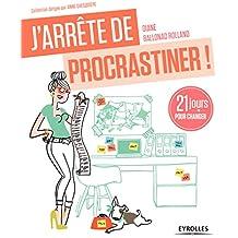 J'arrête de procrastiner !: 21 jours pour arrêter de tout remettre au lendemain (J'arrête de...)