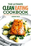 The Ultimate Clean Eating Cookbook: Focusing on Clean Eating for Dummies (English Edition)