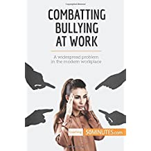 Combatting Bullying at Work: A widespread problem in the modern workplace