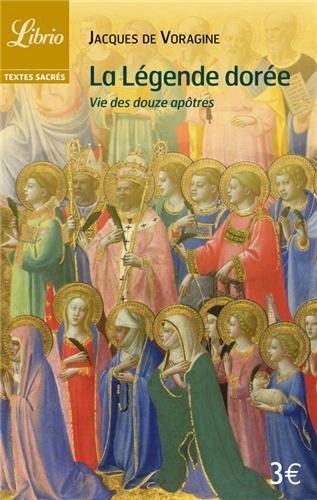 La légende dorée : Vie des douze apôtres par Jacques de Voragine