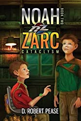 Noah Zarc: Cataclysm by D. Robert Pease (2013-07-18)