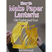 How To Make Paper Lanterns (Old Fashioned Fun Book 5) (English Edition)