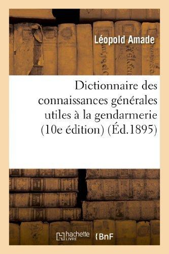 Dictionnaire Des Connaissances Generales Utiles a la Gendarmerie (10e Edition) (Sciences Sociales) by Amade-L (2013-07-06) par Amade-L
