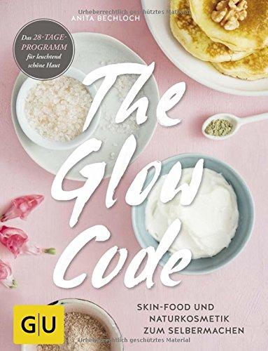 the-glow-code-skin-food-und-naturkosmetik-zum-selbermachen-das-28-tage-programm-fur-leuchtend-schone