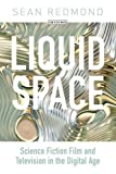 Liquid Space: Science Fiction Film and Television in the Digital Age