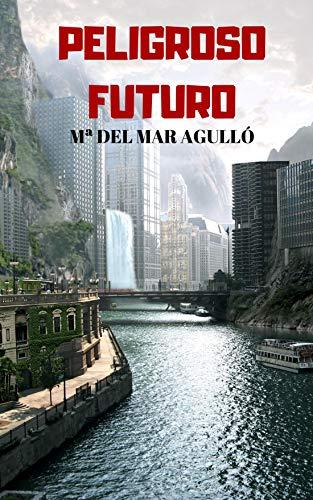Peligroso futuro: Bienvenidos a la era de los virus y los hologramas (Novela de ciencia ficción) por Mª del Mar Agulló