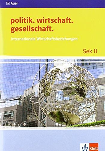 Internationale Wirtschaftsbeziehungen: Themenheft ab Klasse 10 (politik. wirtschaft. gesellschaft.)