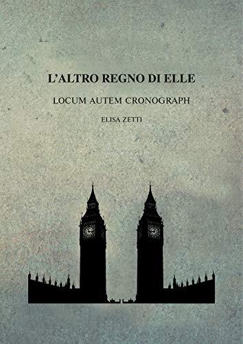 L'Altro Regno di Elle: Locum Autem Cronograph (Italian Edition)