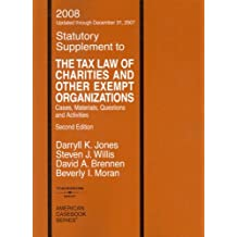 The Tax Law of Charities and Other Exempt Organizations: Cases, Materials, Questions and Activities, Second Edition, 2008 Statutory Supplement (American Casebook Series) by Darryll K. Jones (2008-02-17)