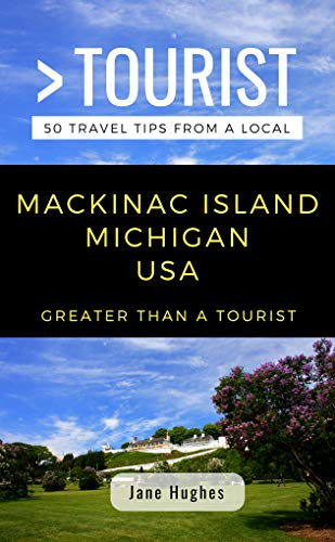 GREATER THAN A TOURIST – MACKINAC ISLAND MICHIGAN USA: 50 Travel Tips from a Local (English Edition)