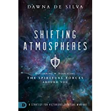 Shifting Atmospheres: Discerning and Displacing the Spiritual Forces Around You