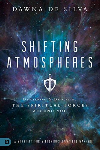 Shifting Atmospheres: Discerning and Displacing the Spiritual Forces Around You por Dawna Desilva