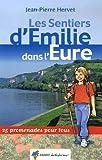 Les Sentiers d'Emilie dans l'Eure : 25 promenades pour tous