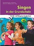 Singen in der Grundschule: Ein Lehr- und Übungsbuch für die Praxis