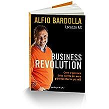Business Revolution. Come Organizzare la Tua Azienda Per Avere Più Tempo Libero e Più Soldi