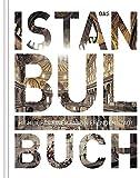 Das Istanbul Buch: Highlights einer faszinierenden Stadt (KUNTH Das ... Buch. Highlights einer faszinierenden Stadt)