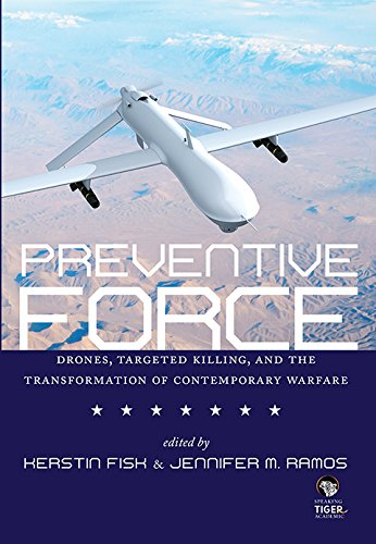 Preventive Force: Drones, Targeted Killing, and the Transformation of Contemporary Warfare